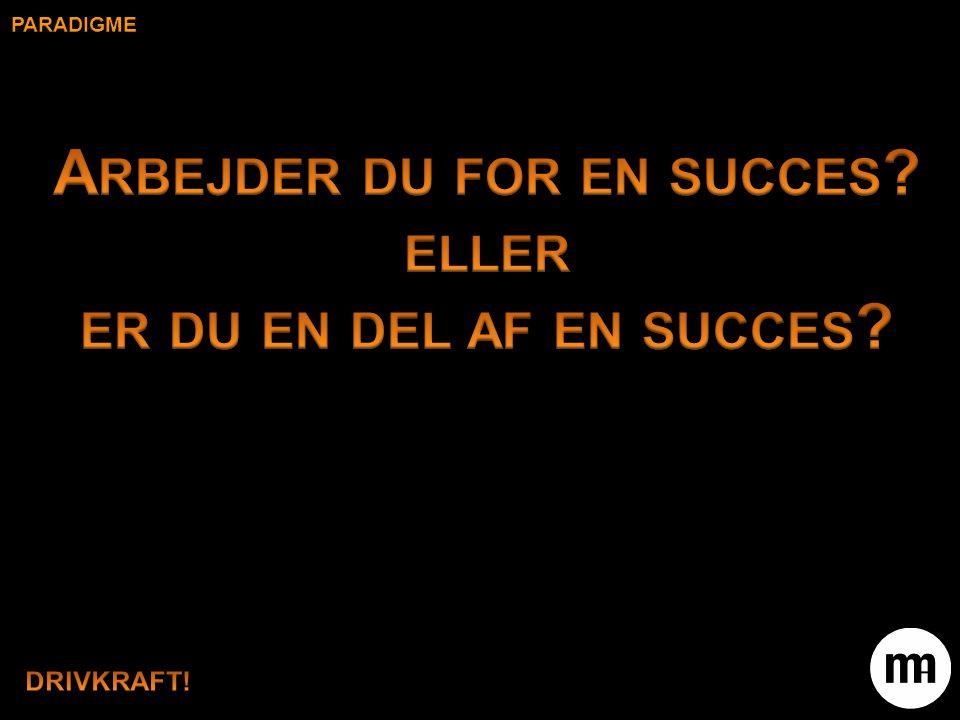 Arbejder du for en succes eller er du en del af en succes