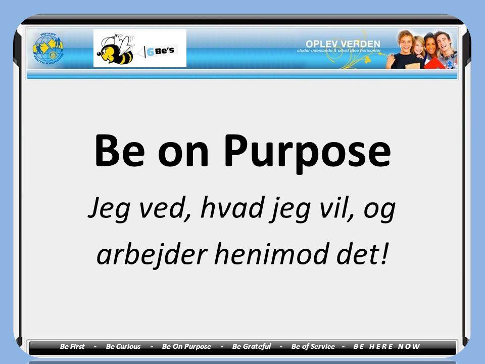 Be on Purpose Jeg ved, hvad jeg vil, og arbejder henimod det!