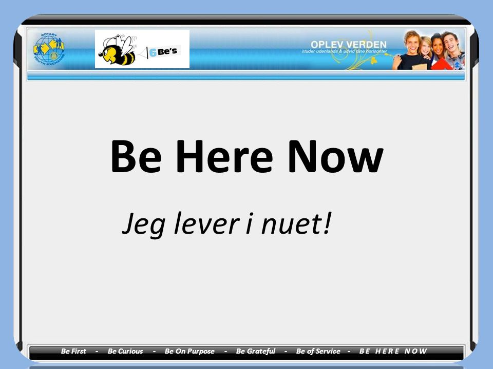 Be Here Now Jeg lever i nuet!