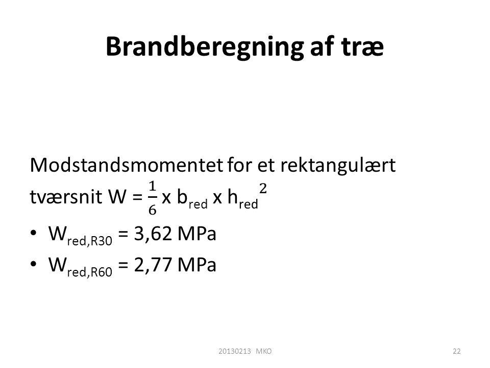Brandberegning af træ Modstandsmomentet for et rektangulært tværsnit W = 1 6 x bred x hred 2. Wred,R30 = 3,62 MPa.