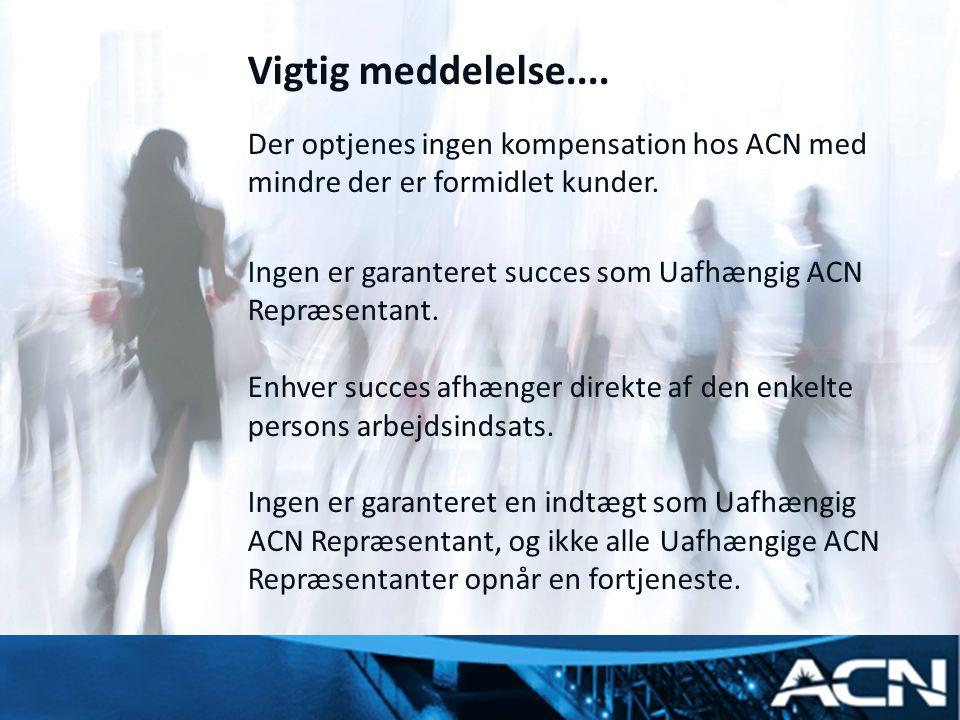 Vigtig meddelelse.... Der optjenes ingen kompensation hos ACN med mindre der er formidlet kunder.