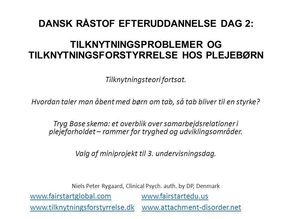 DANSK RÅSTOF EFTERUDDANNELSE DAG 2: TILKNYTNINGSPROBLEMER OG TILKNYTNINGSFORSTYRRELSE HOS PLEJEBØRN
