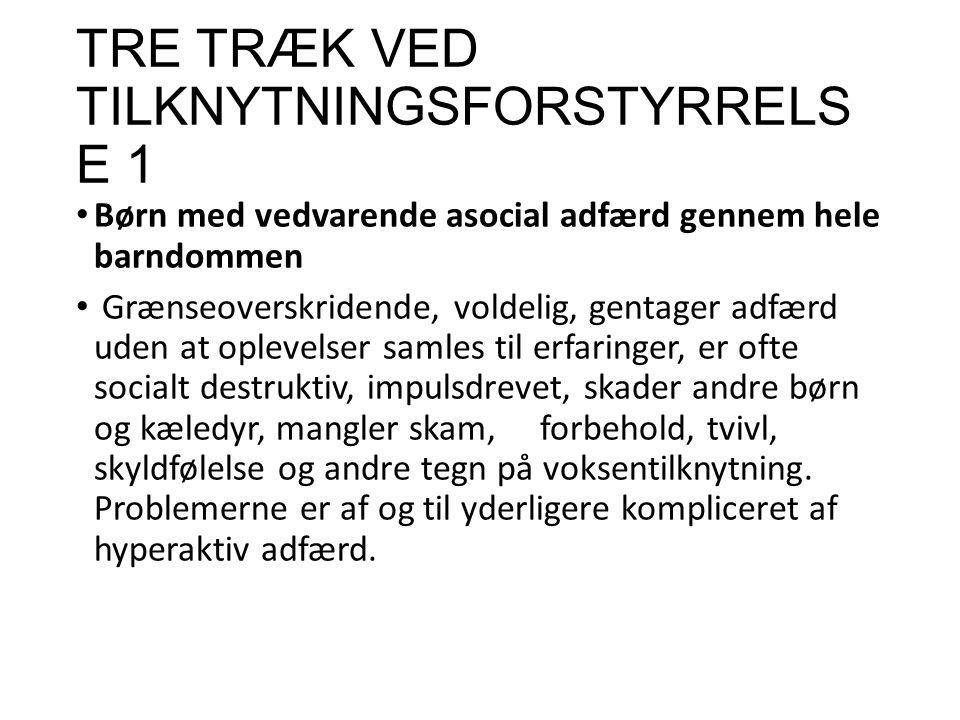 TRE TRÆK VED TILKNYTNINGSFORSTYRRELSE 1