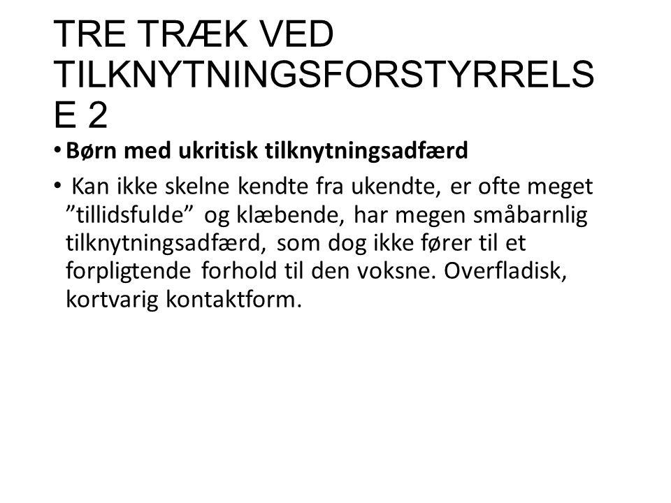 TRE TRÆK VED TILKNYTNINGSFORSTYRRELSE 2