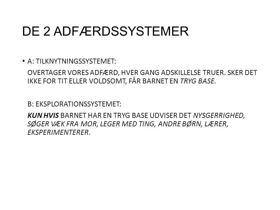 DE 2 ADFÆRDSSYSTEMER A: TILKNYTNINGSSYSTEMET: