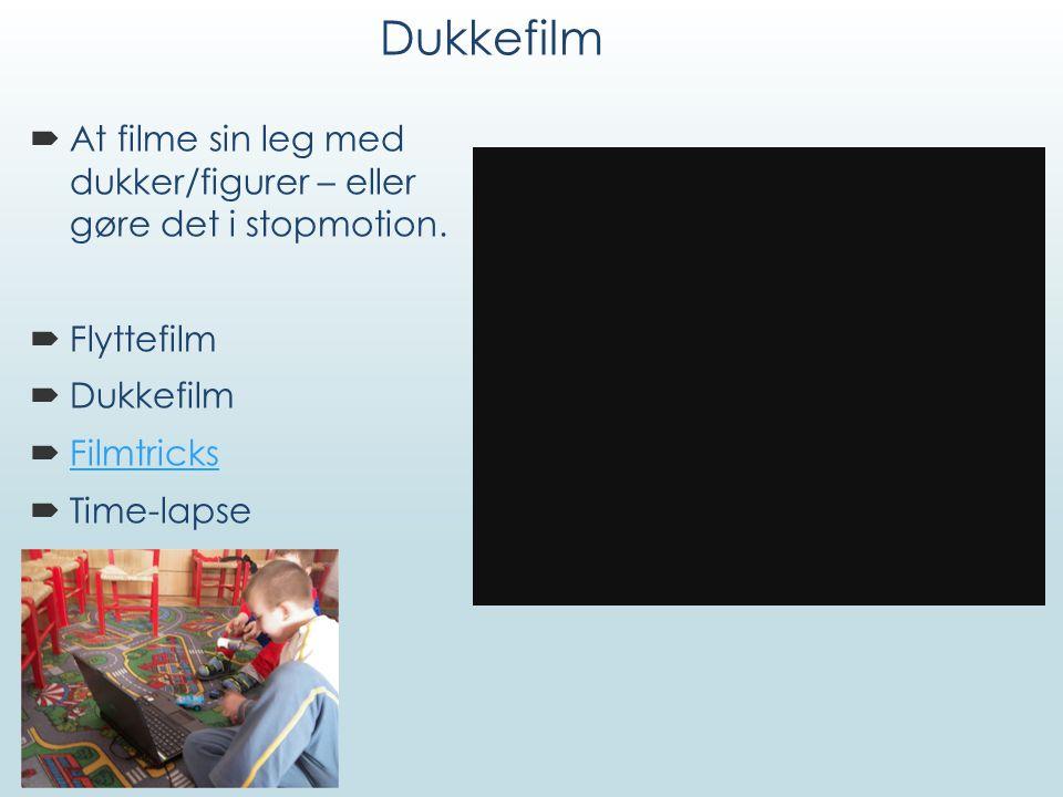 Dukkefilm At filme sin leg med dukker/figurer – eller gøre det i stopmotion. Flyttefilm. Dukkefilm.
