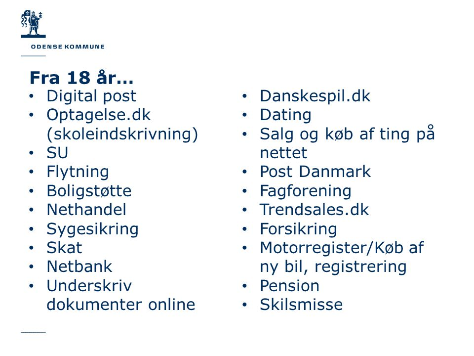 Fra 18 år… Digital post Optagelse.dk (skoleindskrivning) SU Flytning