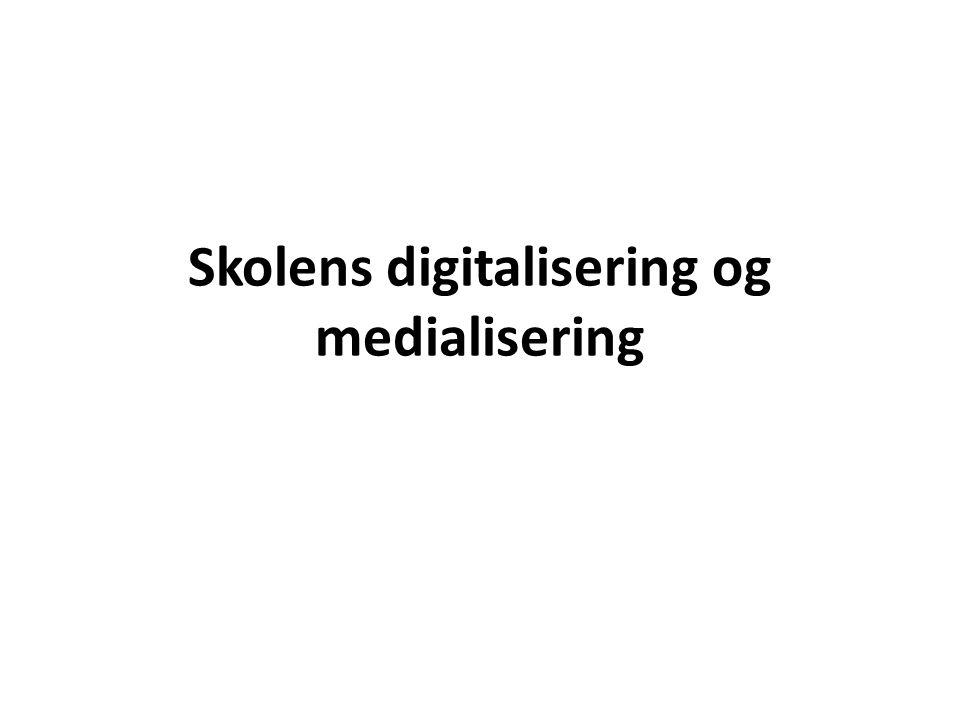 Skolens digitalisering og medialisering