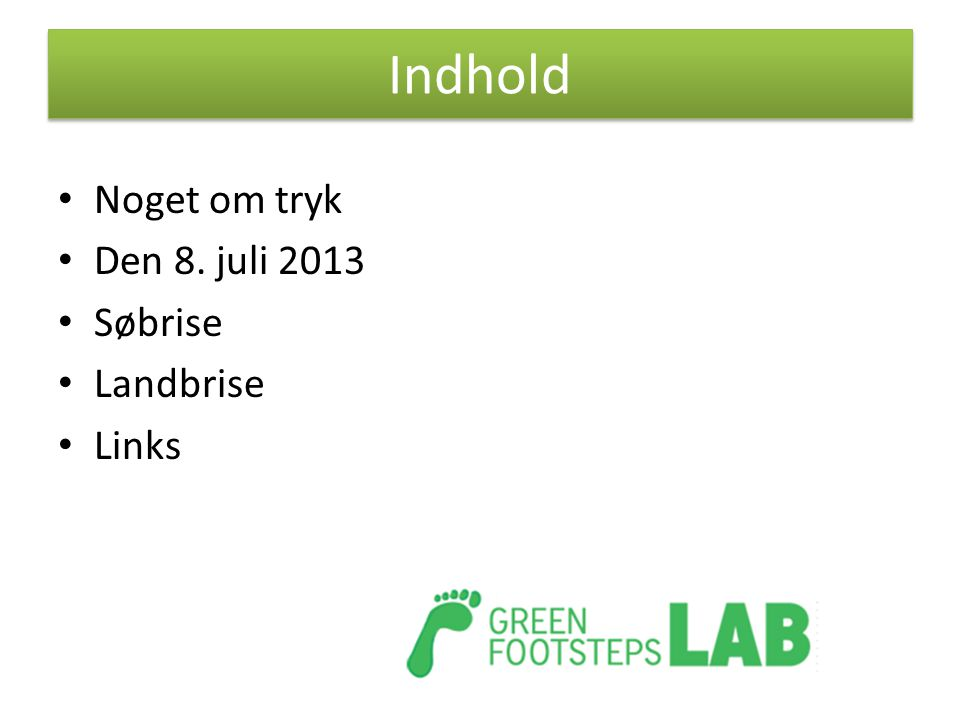 Indhold Noget om tryk Den 8. juli 2013 Søbrise Landbrise Links