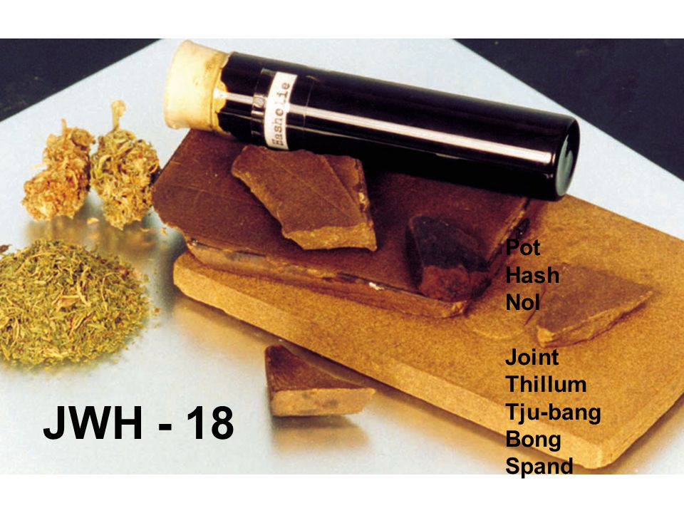 Pot Hash Nol Joint Thillum Tju-bang Bong Spand JWH - 18