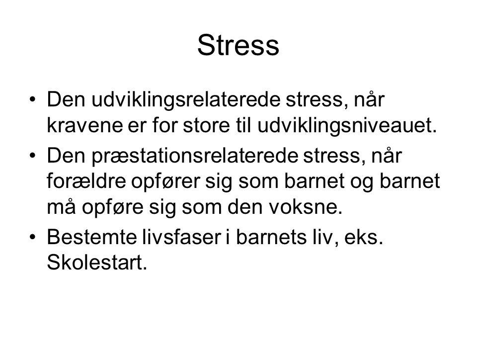 Stress Den udviklingsrelaterede stress, når kravene er for store til udviklingsniveauet.