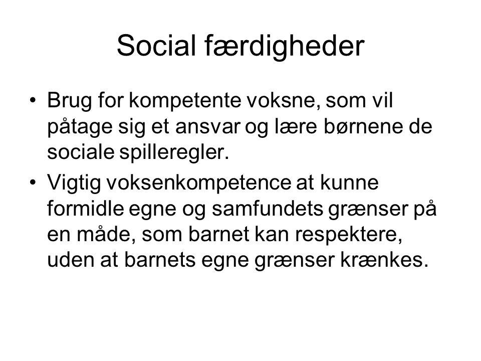 Social færdigheder Brug for kompetente voksne, som vil påtage sig et ansvar og lære børnene de sociale spilleregler.