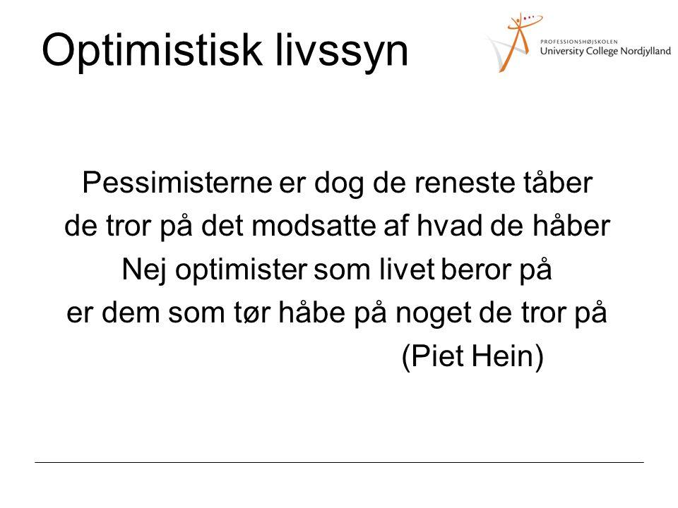 Optimistisk livssyn Pessimisterne er dog de reneste tåber