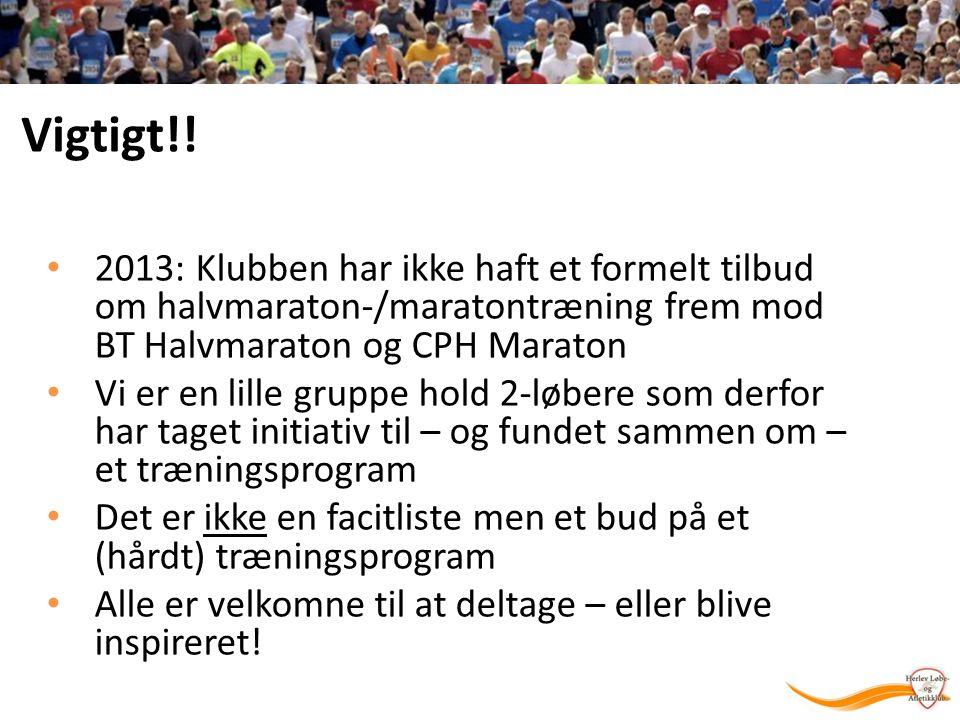 Vigtigt!! 2013: Klubben har ikke haft et formelt tilbud om halvmaraton-/maratontræning frem mod BT Halvmaraton og CPH Maraton.