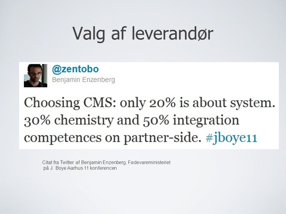 Valg af leverandør I skal ikke kun vælge system, men også leverandør,, leverandørs projektleder, supportaftale etc. Kemien og kvaliteten er afgørende.