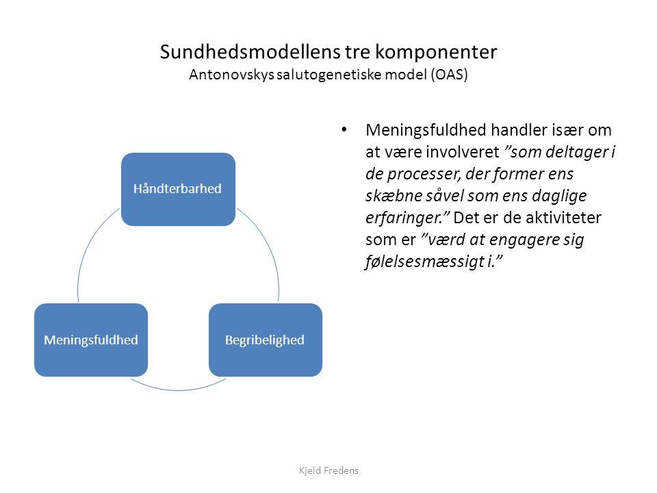 Sundhedsmodellens tre komponenter Antonovskys salutogenetiske model (OAS)
