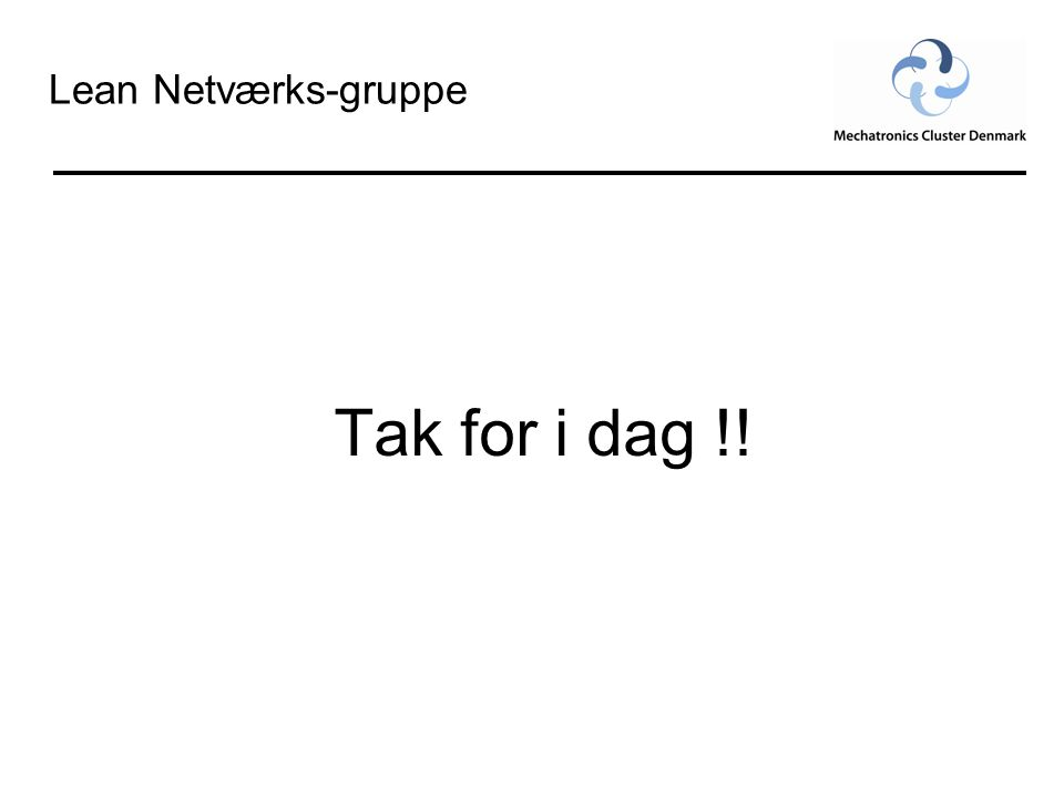 Lean Netværks-gruppe Tak for i dag !!