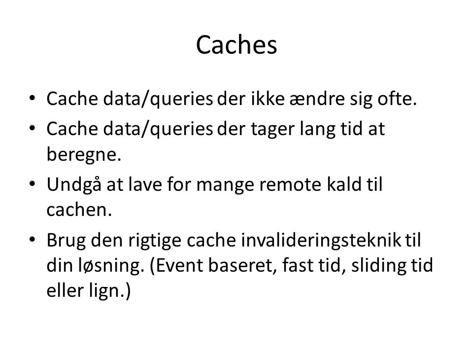 Caches Cache data/queries der ikke ændre sig ofte.