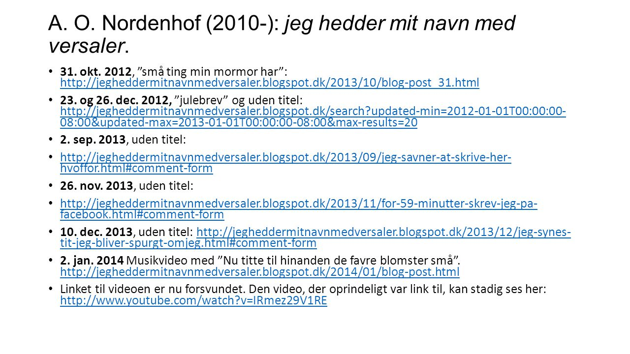 A. O. Nordenhof (2010-): jeg hedder mit navn med versaler.