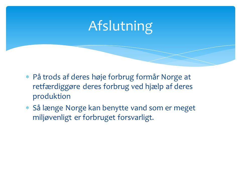 Afslutning På trods af deres høje forbrug formår Norge at retfærdiggøre deres forbrug ved hjælp af deres produktion.