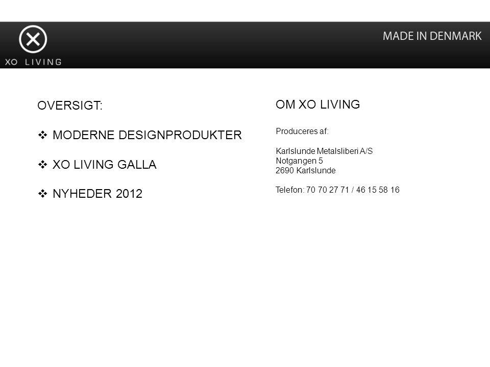 MODERNE DESIGNPRODUKTER XO LIVING GALLA NYHEDER 2012 OM XO LIVING
