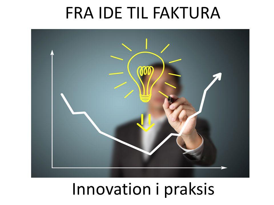 FRA IDE TIL FAKTURA Innovation i praksis