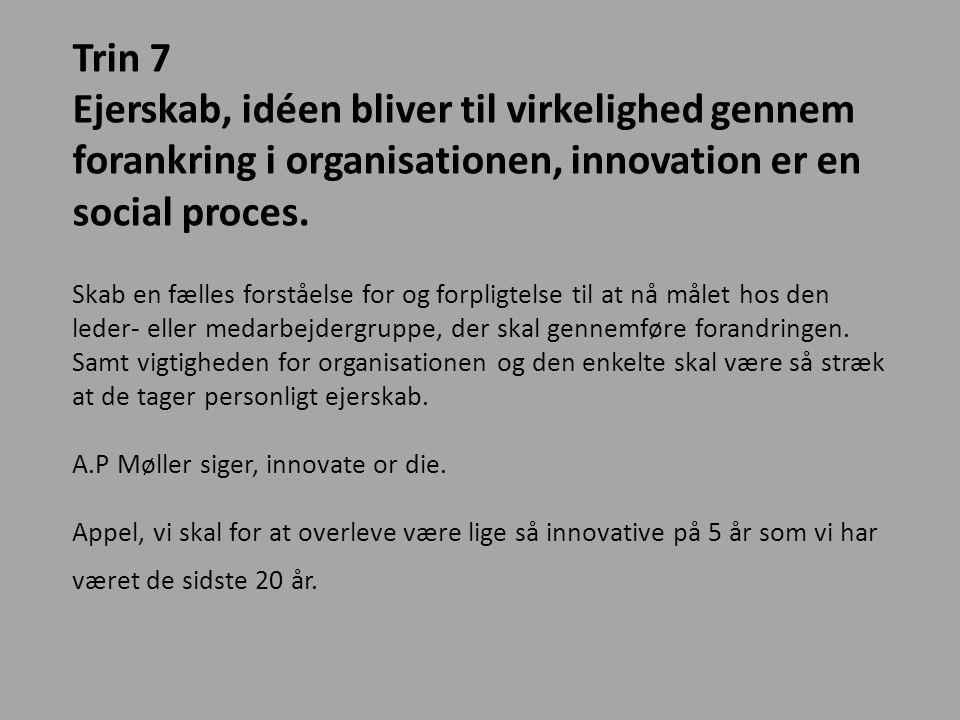 Trin 7 Ejerskab, idéen bliver til virkelighed gennem forankring i organisationen, innovation er en social proces.