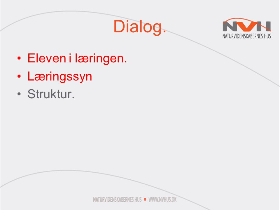 Dialog. Eleven i læringen. Læringssyn Struktur.