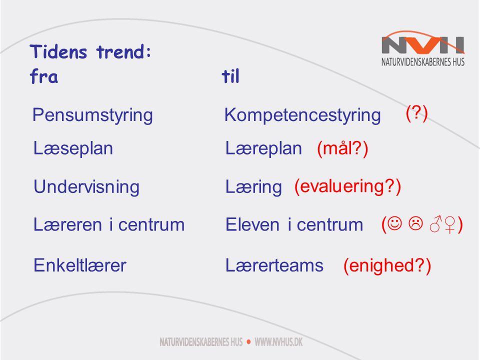 Tidens trend: fra til. Pensumstyring Kompetencestyring. ( ) Læseplan Læreplan. (mål ) Undervisning Læring.