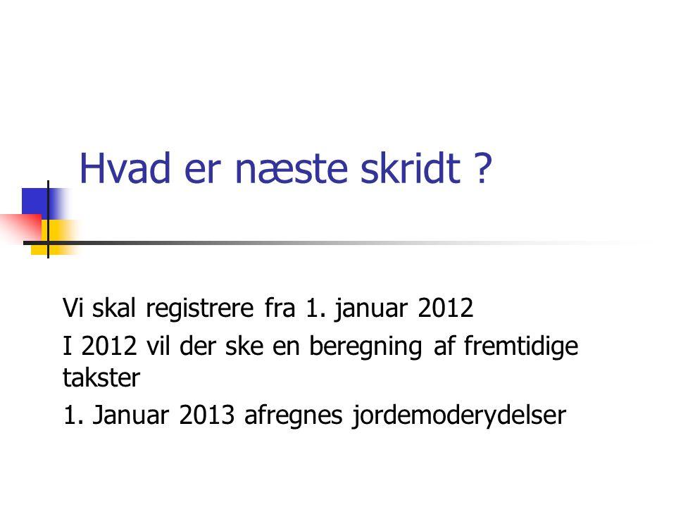 Hvad er næste skridt Vi skal registrere fra 1. januar 2012