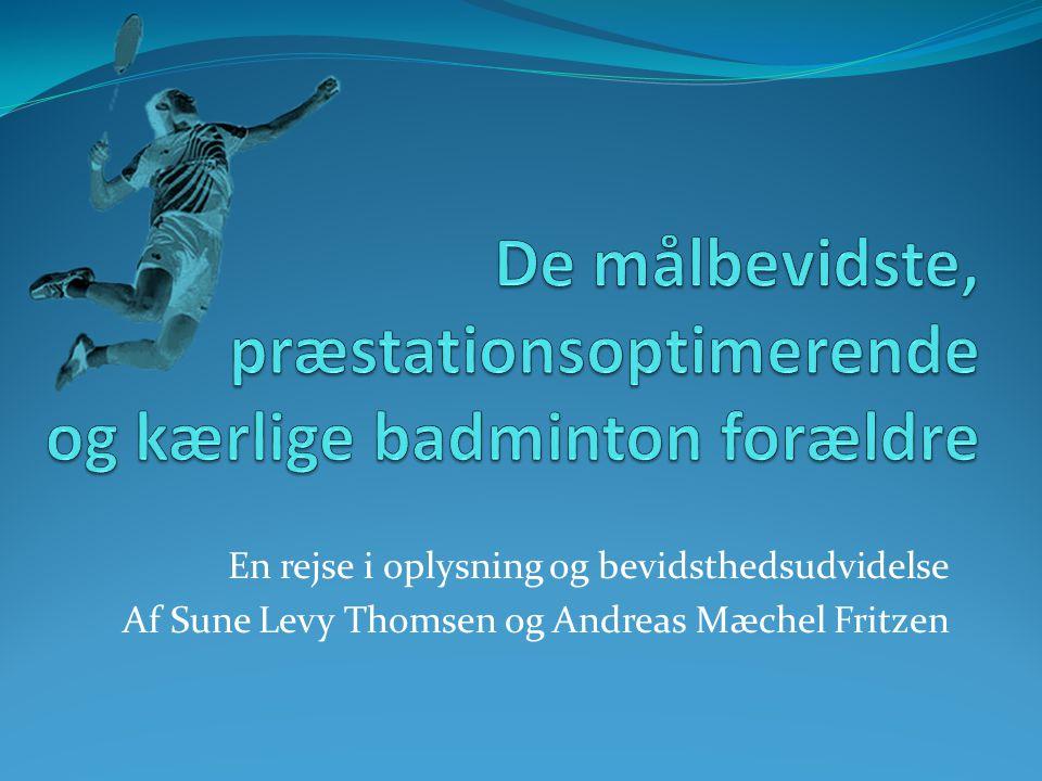 De målbevidste, præstationsoptimerende og kærlige badminton forældre