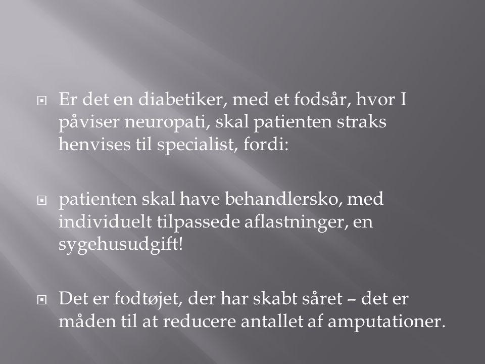Er det en diabetiker, med et fodsår, hvor I påviser neuropati, skal patienten straks henvises til specialist, fordi: