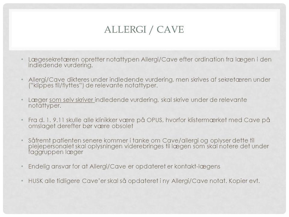 Allergi / CAve Lægesekretæren opretter notattypen Allergi/Cave efter ordination fra lægen i den indledende vurdering.