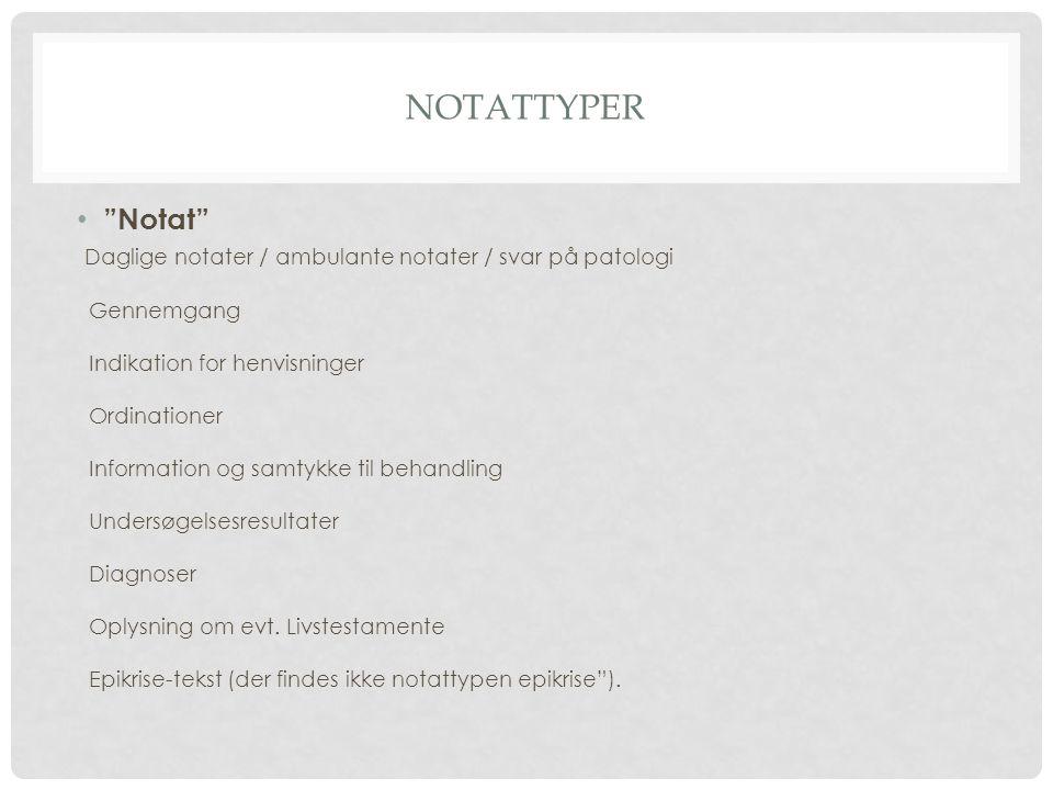 NotattypeR Notat Daglige notater / ambulante notater / svar på patologi. Gennemgang. Indikation for henvisninger.
