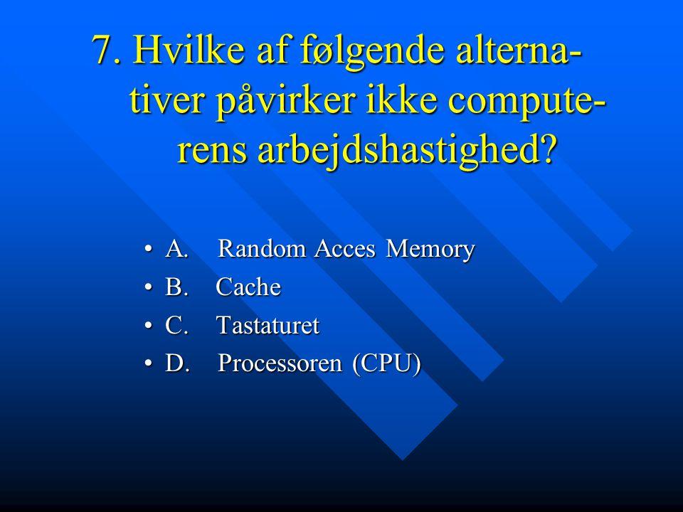 7. Hvilke af følgende alterna- tiver påvirker ikke compute- rens arbejdshastighed