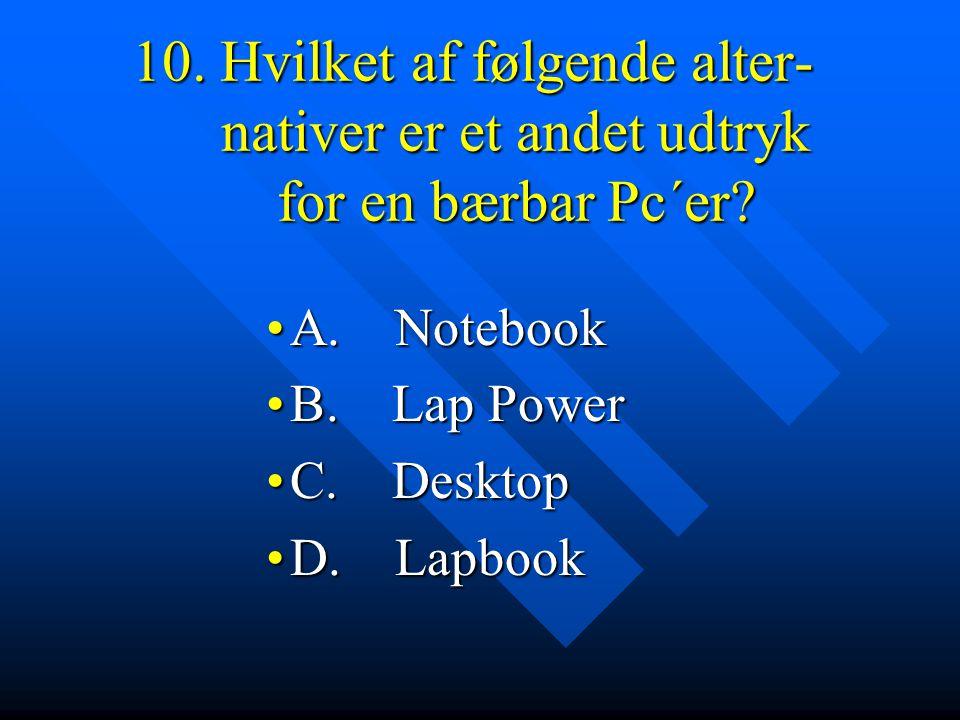 10. Hvilket af følgende alter- nativer er et andet udtryk for en bærbar Pc´er