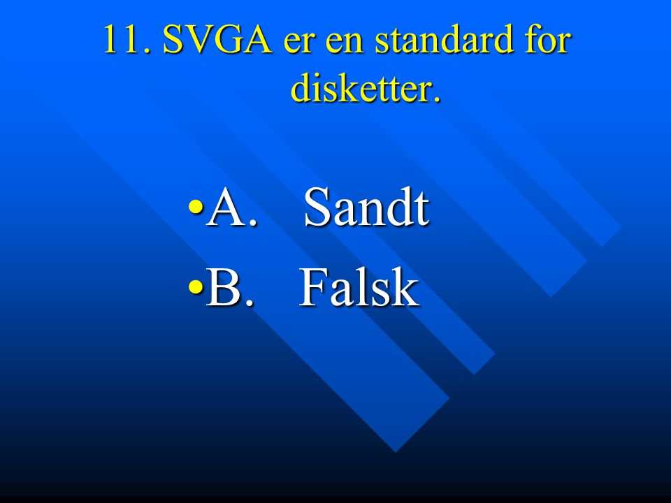 11. SVGA er en standard for disketter.