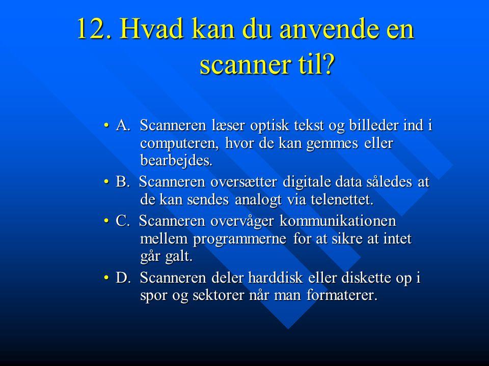 12. Hvad kan du anvende en scanner til