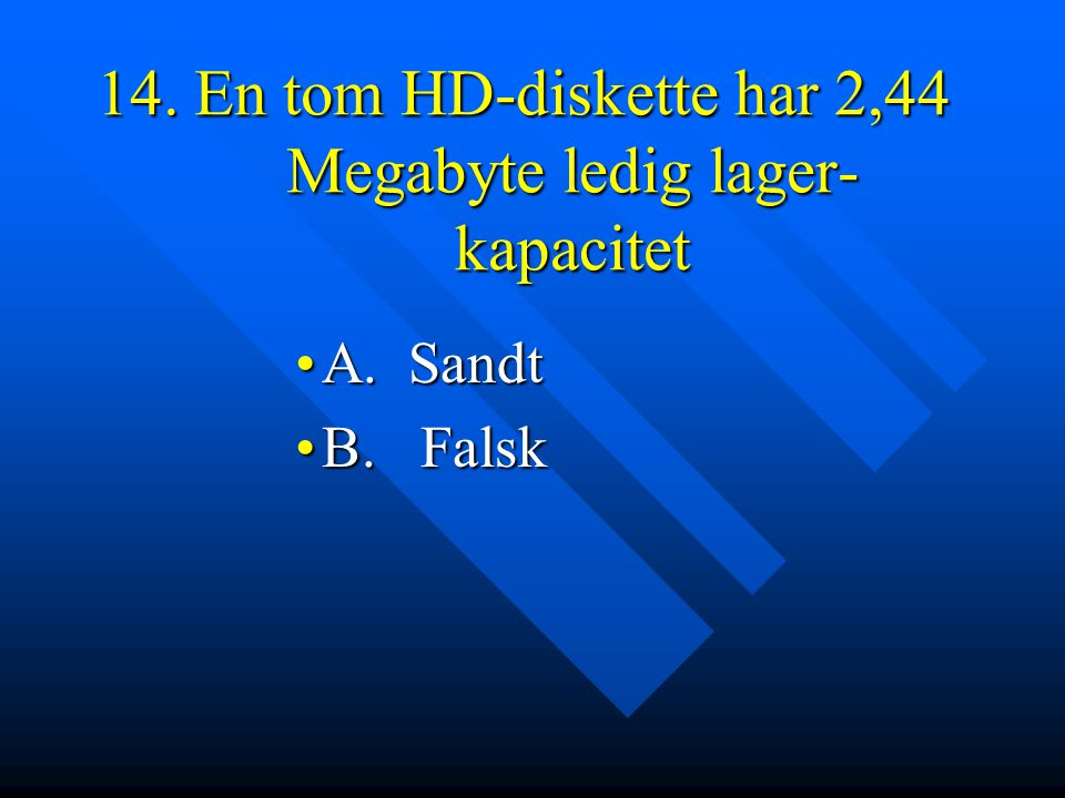 14. En tom HD-diskette har 2,44 Megabyte ledig lager- kapacitet
