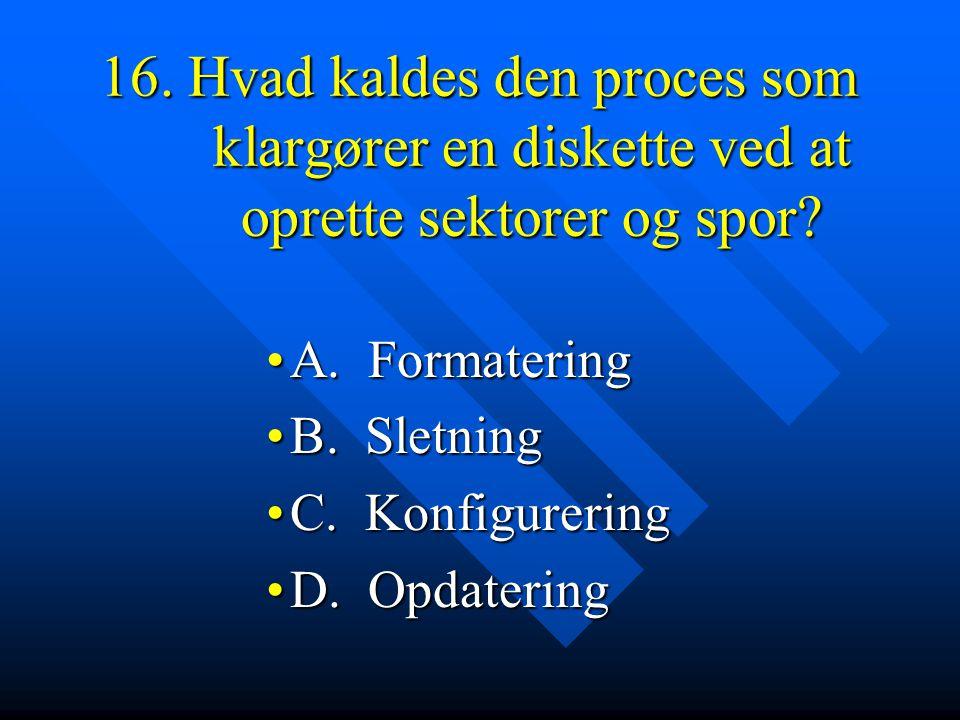 16. Hvad kaldes den proces som klargører en diskette ved at oprette sektorer og spor