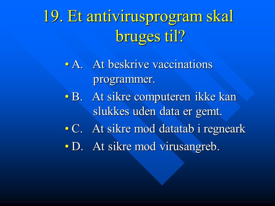 19. Et antivirusprogram skal bruges til