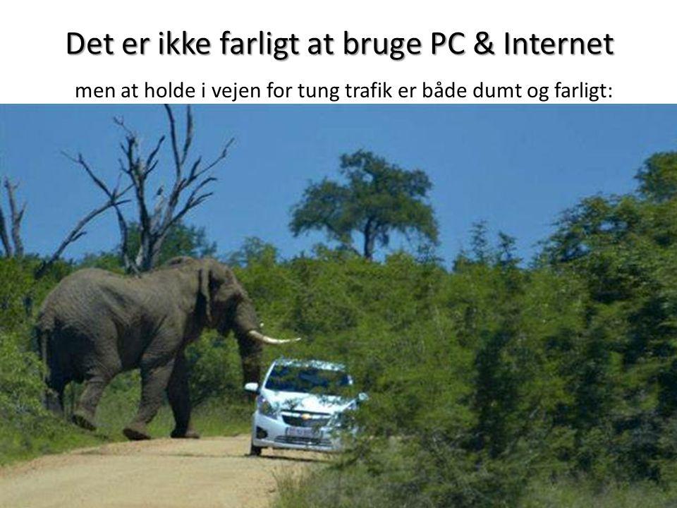 Det er ikke farligt at bruge PC & Internet