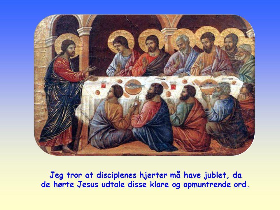 Jeg tror at disciplenes hjerter må have jublet, da