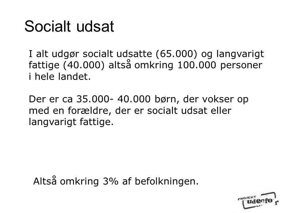 Socialt udsat I alt udgør socialt udsatte (65.000) og langvarigt fattige (40.000) altså omkring 100.000 personer i hele landet.