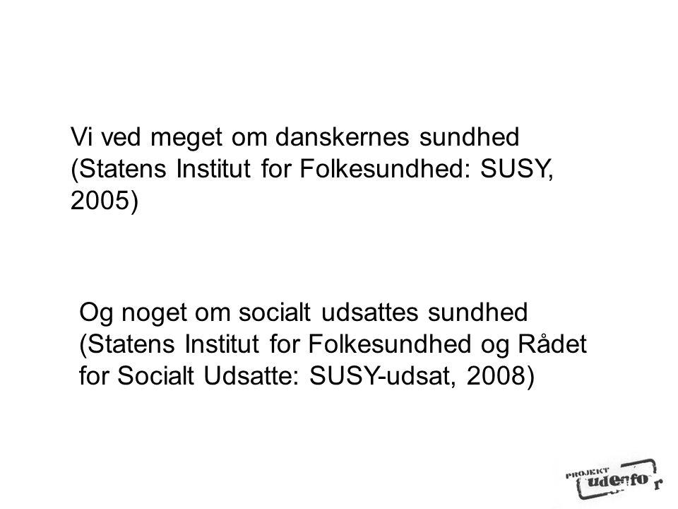 Vi ved meget om danskernes sundhed (Statens Institut for Folkesundhed: SUSY, 2005)