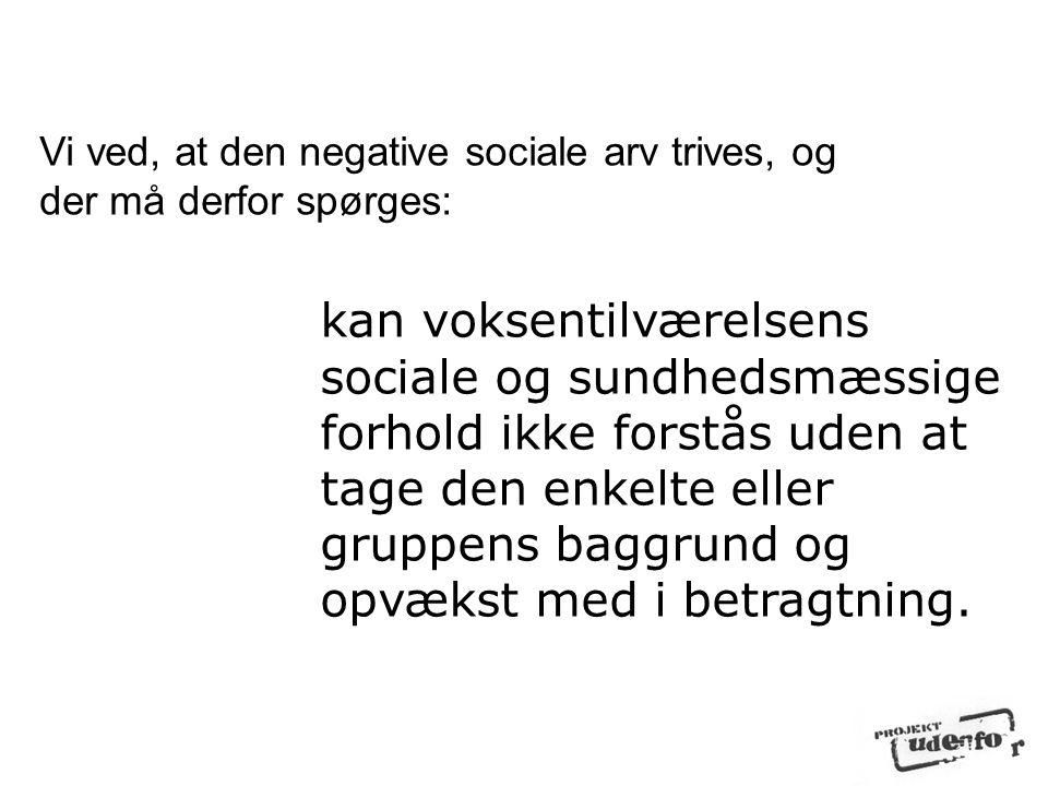 Vi ved, at den negative sociale arv trives, og der må derfor spørges: