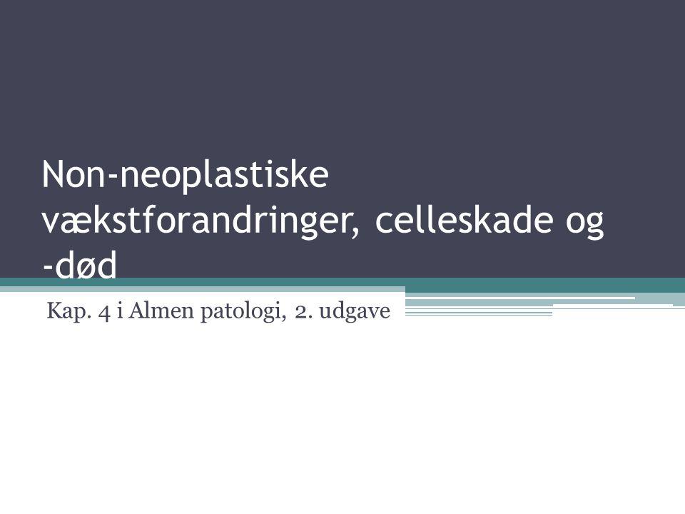 Non-neoplastiske vækstforandringer, celleskade og -død