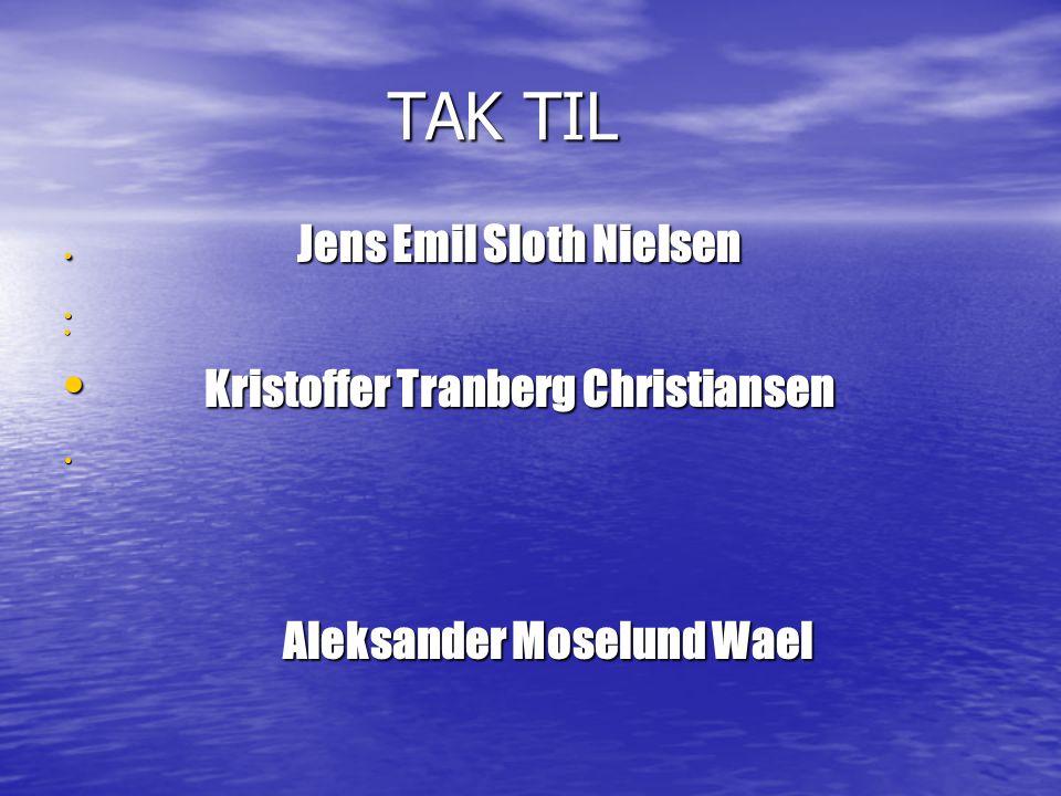 TAK TIL Kristoffer Tranberg Christiansen Aleksander Moselund Wael