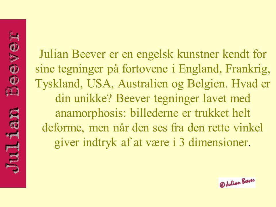 Julian Beever er en engelsk kunstner kendt for sine tegninger på fortovene i England, Frankrig, Tyskland, USA, Australien og Belgien.