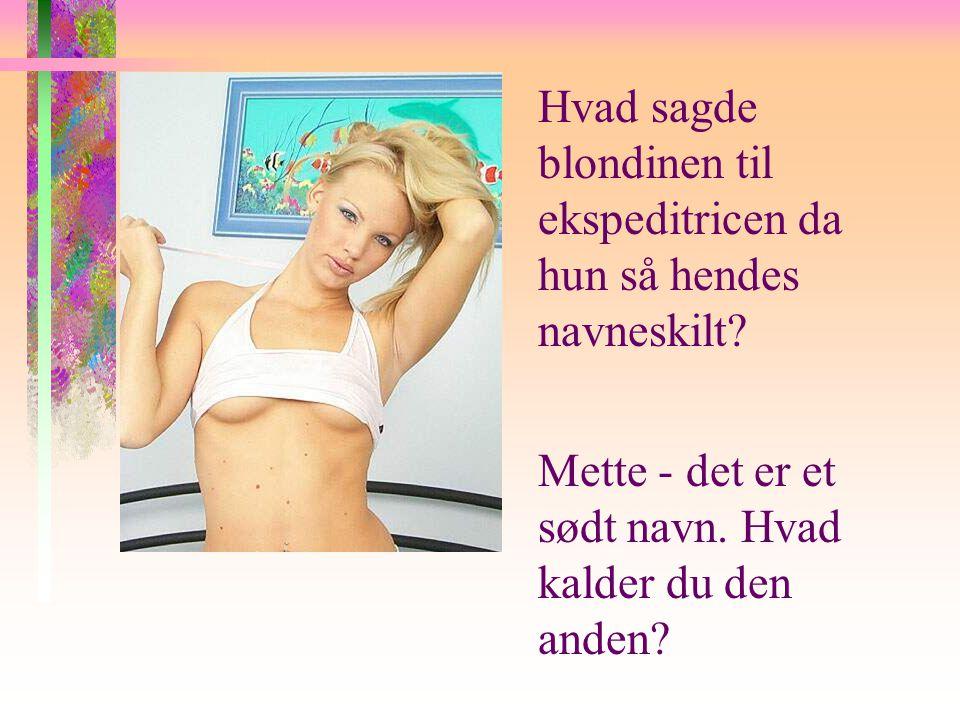 . Hvad sagde blondinen til ekspeditricen da hun så hendes navneskilt